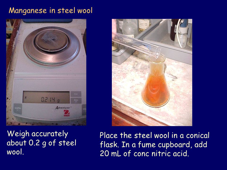 Manganese in steel wool Weigh accurately about 0.2 g of steel wool.
