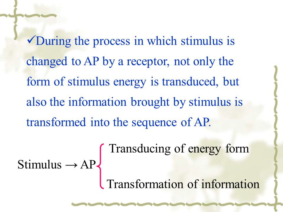 During the process in which stimulus is changed to AP by a receptor, not only the form of stimulus energy is transduced, but also the information brou