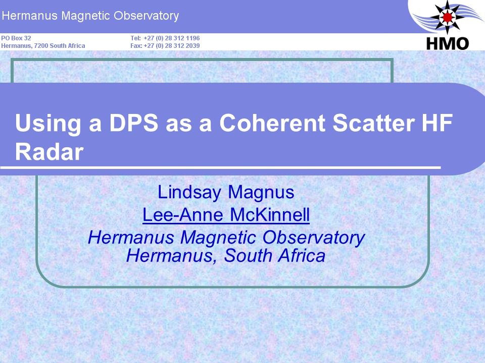Slide 12 Drift Backscatter – two hours During these 4 minute fixed frequency Drift scans at 9MHz, there are two distinct regions of scatter, those from above and below 500km