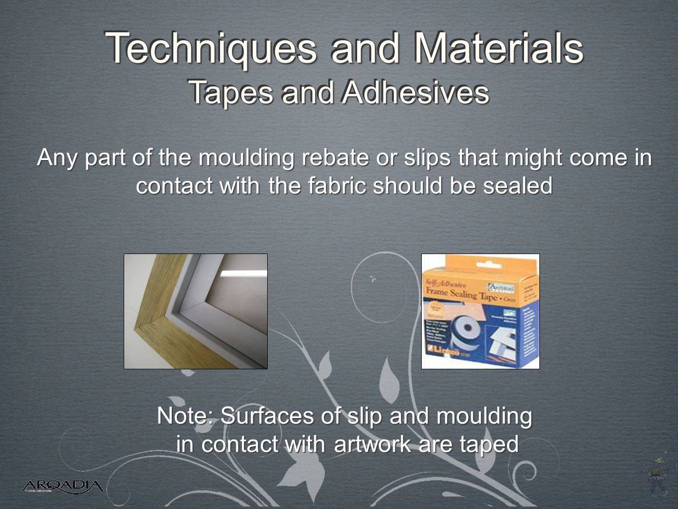 Techniques and Materials Tapes and Adhesives Note: Surfaces of slip and moulding in contact with artwork are taped in contact with artwork are taped A