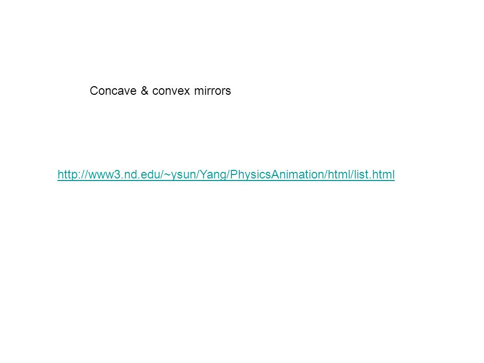 http://www3.nd.edu/~ysun/Yang/PhysicsAnimation/html/list.html Concave & convex mirrors