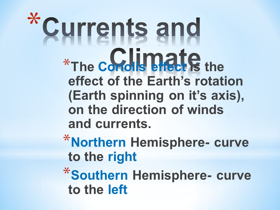 * The Coriolis effect is the effect of the Earth's rotation (Earth spinning on it's axis), on the direction of winds and currents.