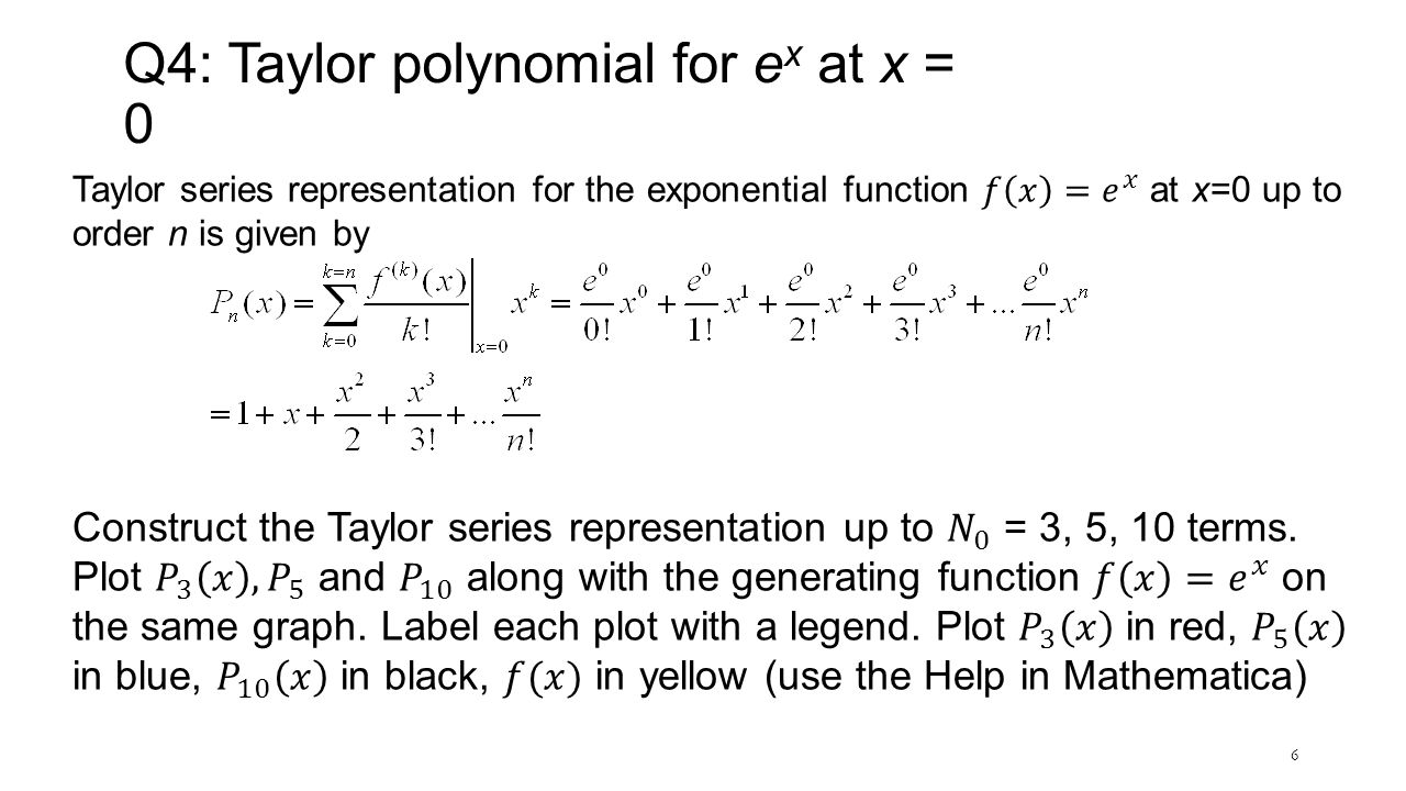 6 Q4: Taylor polynomial for e x at x = 0