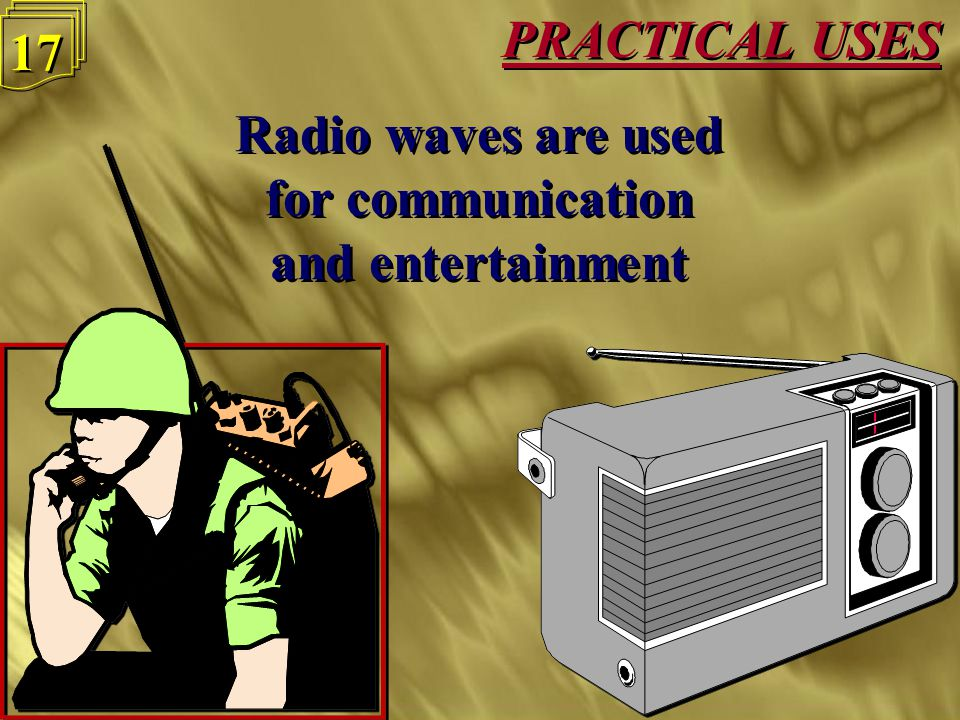 16 PRACTICAL USES Microwaves are used for cooking and for mobile telephones Microwaves are used for cooking and for mobile telephones