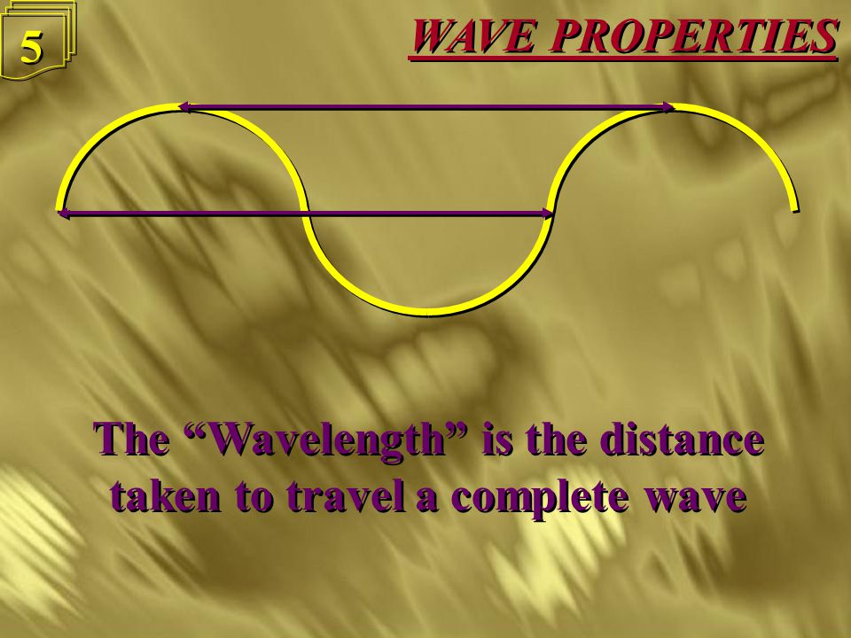WAVE PROPERTIES 4 4 A wave carries energy but without any transfer of matter A wave carries energy but without any transfer of matter