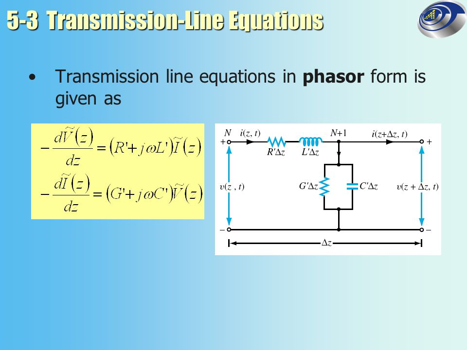 5-4 Wave Propagation on a Transmission Line The wave equation is derived as γ has real part α (attenuation constant) and imaginary part β (phase constant).