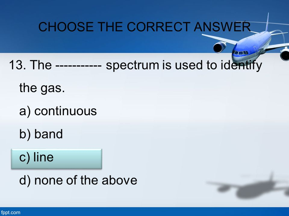 13. The ----------- spectrum is used to identify the gas.