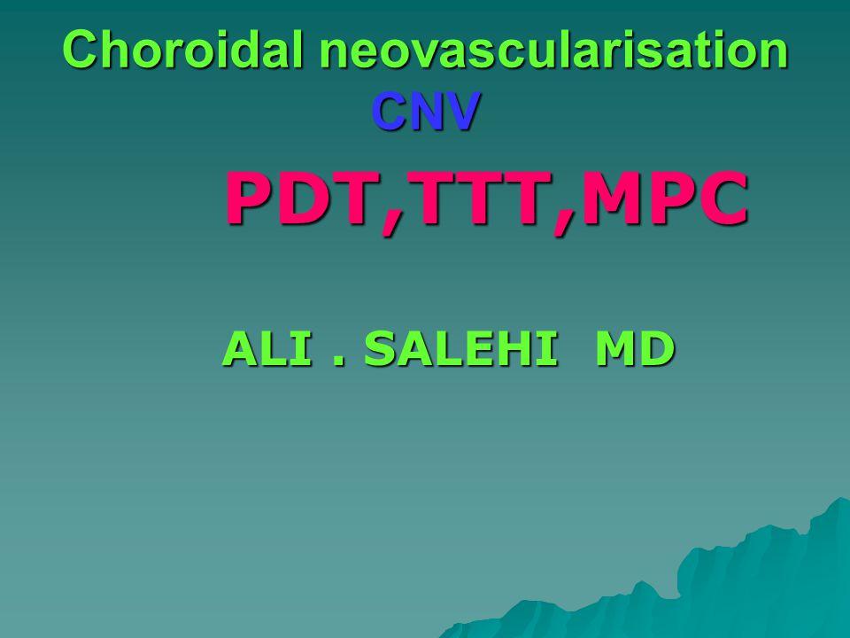 Choroidal neovascularisation CNV PDT,TTT,MPC ALI. SALEHI MD