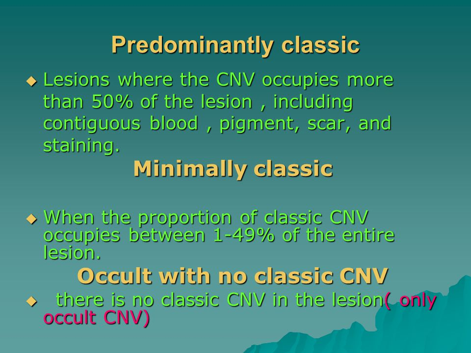 Predominantly classic  Lesions where the CNV occupies more than 50% of the lesion, including contiguous blood, pigment, scar, and staining.