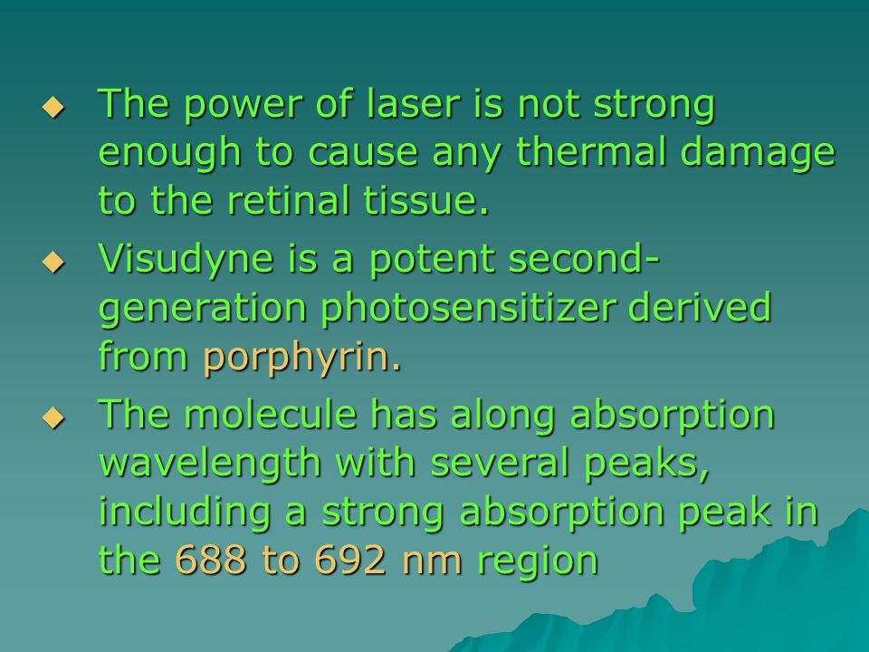  The power of laser is not strong enough to cause any thermal damage to the retinal tissue.