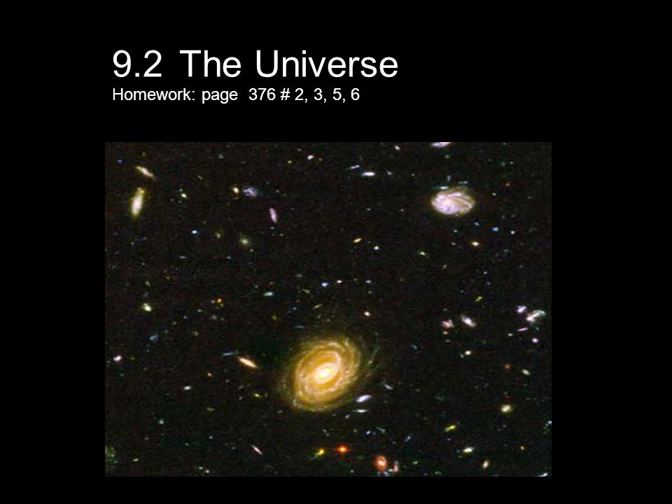 9.2 The Universe Homework: page 376 # 2, 3, 5, 6