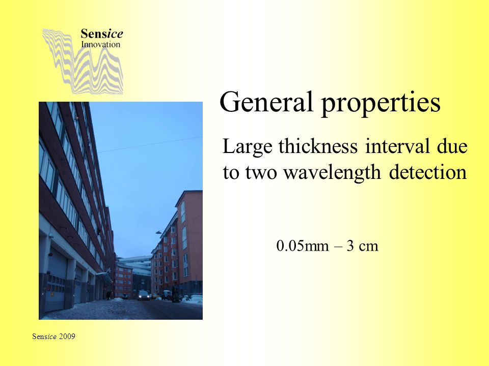 General properties Large thickness interval due to two wavelength detection Sensice 2009 0.05mm – 3 cm