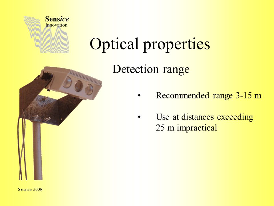 Optical properties Detection range Sensice 2009 Recommended range 3-15 m Use at distances exceeding 25 m impractical