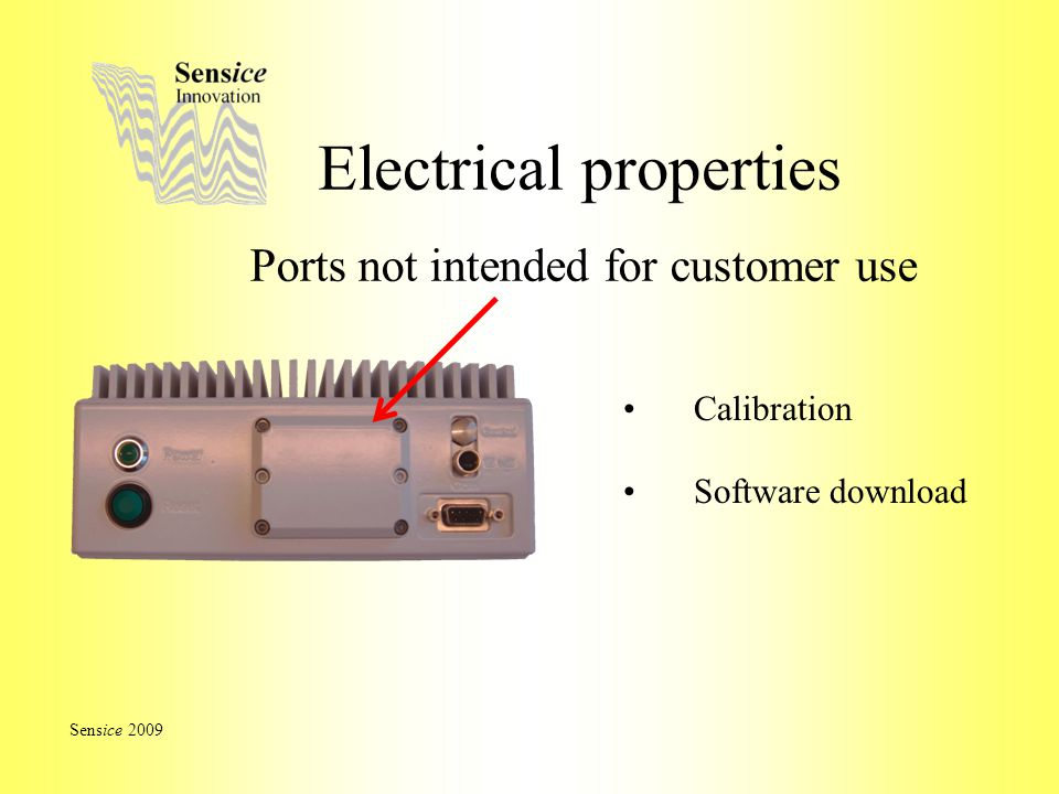 Electrical properties Ports not intended for customer use Sensice 2009 Software download Calibration