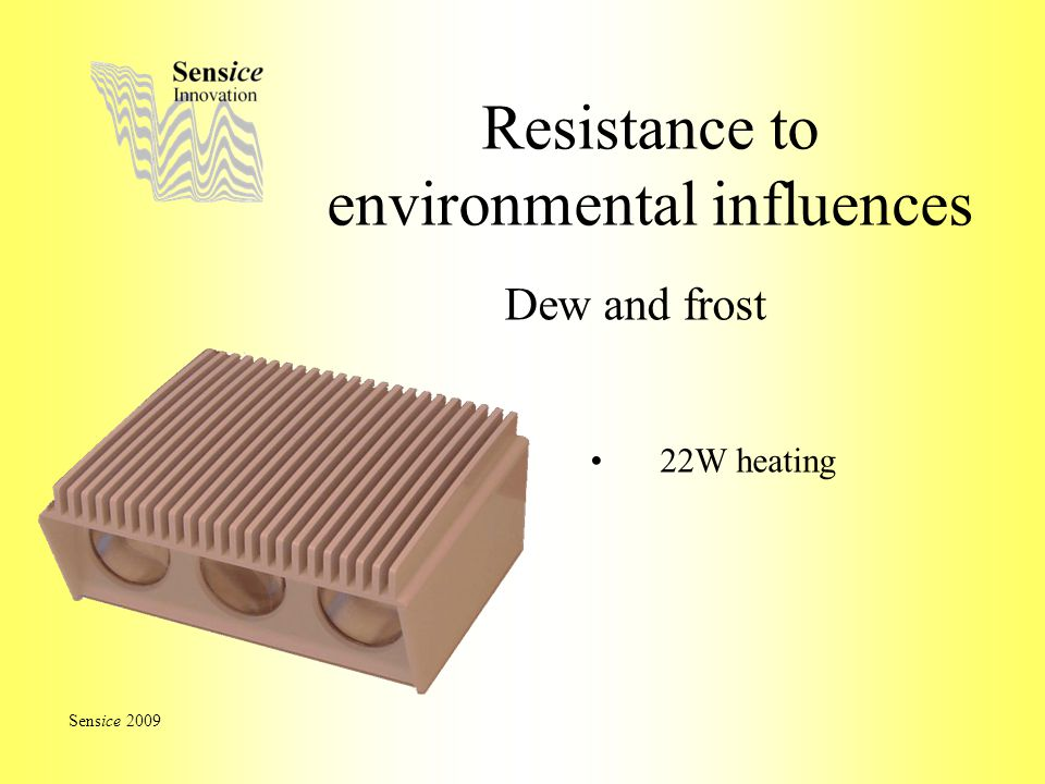 Resistance to environmental influences Dew and frost Sensice 2009 22W heating
