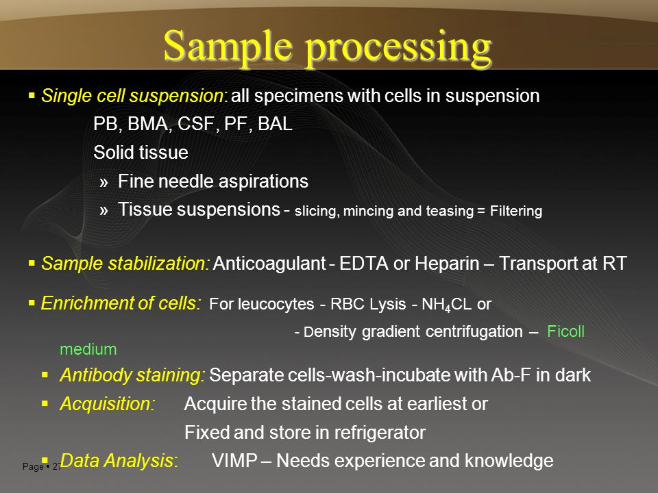 Page  27  Single cell suspension: all specimens with cells in suspension PB, BMA, CSF, PF, BAL Solid tissue »Fine needle aspirations »Tissue suspens