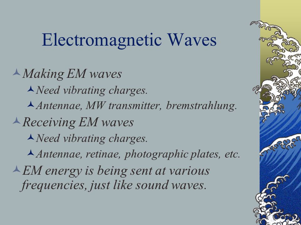 Electromagnetic Waves Making EM waves Need vibrating charges.