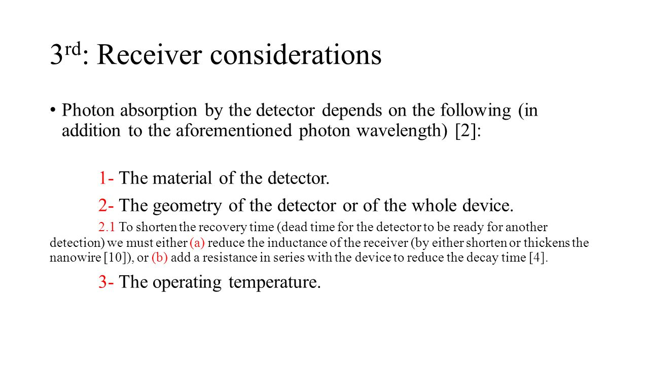 3 rd : Receiver considerations Photon absorption by the detector depends on the following (in addition to the aforementioned photon wavelength) [2]: 1- The material of the detector.