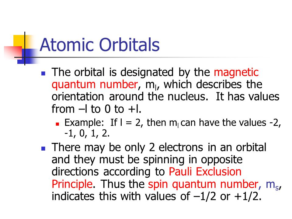 Atomic Orbitals The orbital is designated by the magnetic quantum number, m l, which describes the orientation around the nucleus.