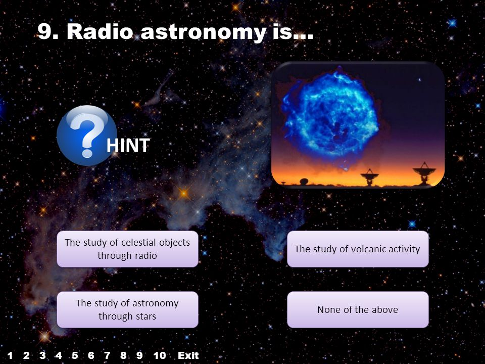 HINT The study of celestial objects through radio The study of celestial objects through radio The study of astronomy through stars The study of astronomy through stars None of the above The study of volcanic activity 9.