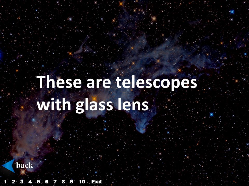 These are telescopes with glass lens back 12345687910Exit