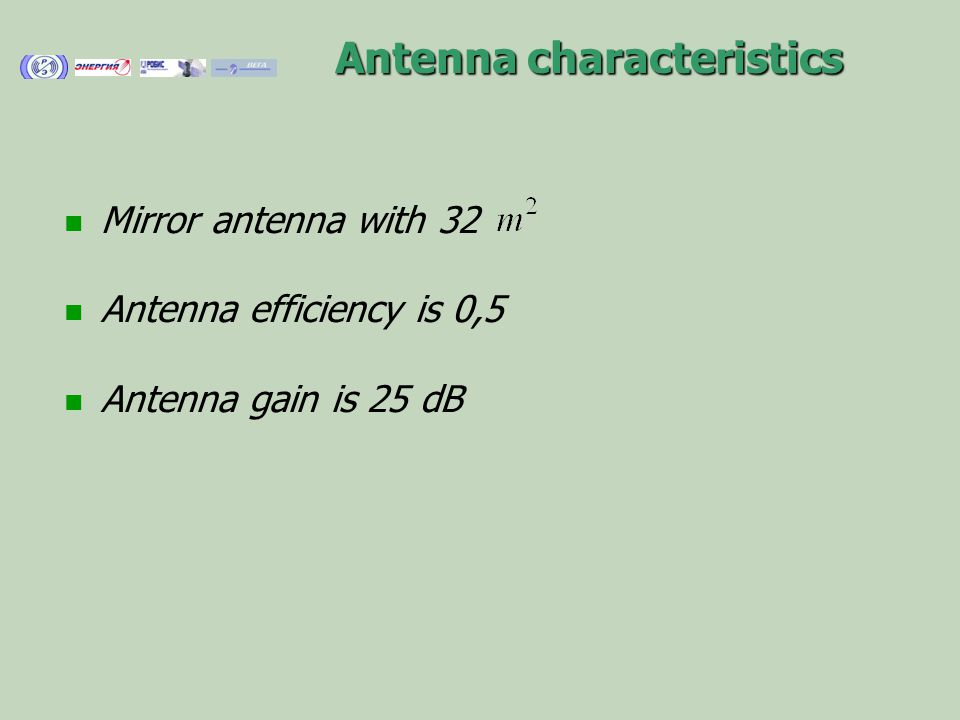 Antenna characteristics Mirror antenna with 32 Antenna efficiency is 0,5 Antenna gain is 25 dB