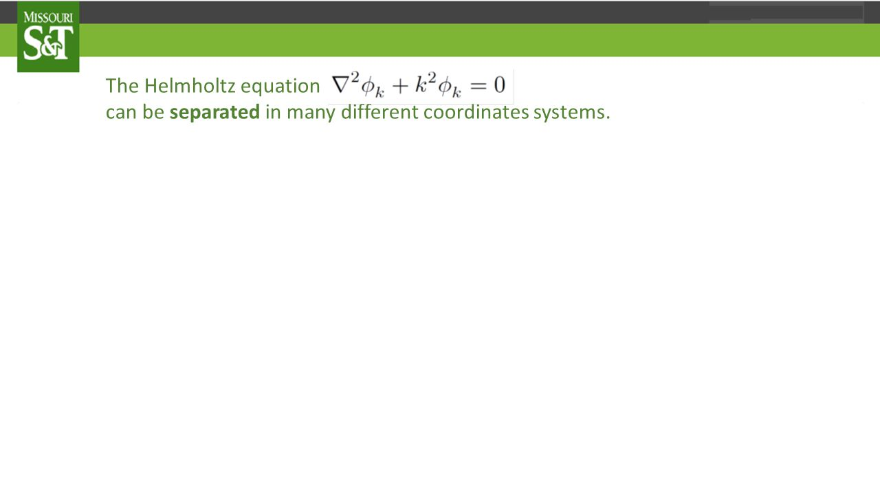 The Helmholtz equation can be separated in many different coordinates systems.