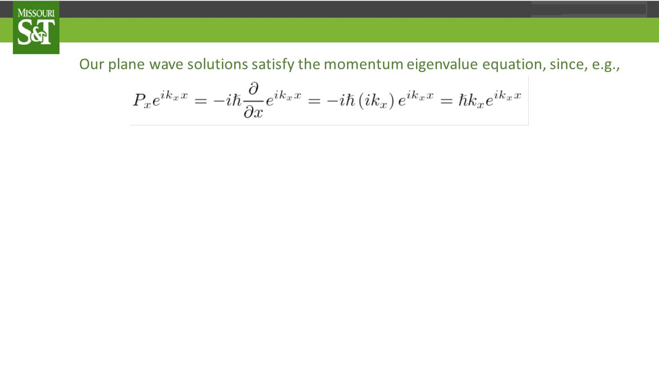 Our plane wave solutions satisfy the momentum eigenvalue equation, since, e.g., For all three components, this implies that or where