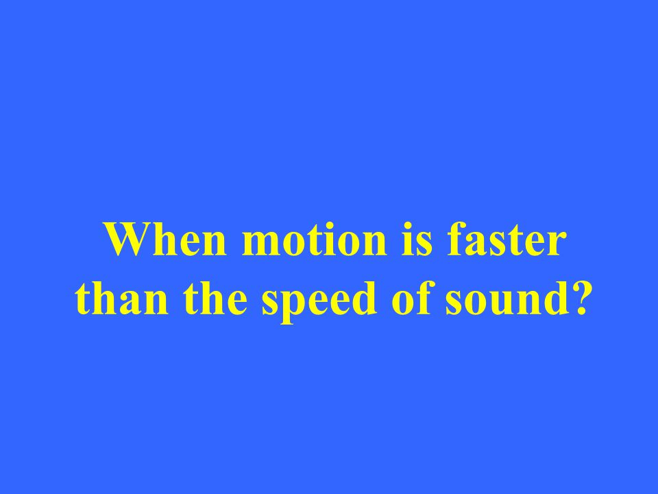 When motion is faster than the speed of sound