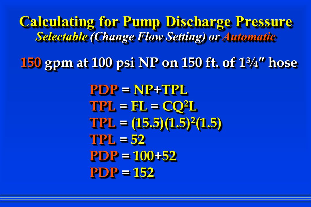 Calculating for Pump Discharge Pressure Selectable (Change Flow Setting) or Automatic 150 gpm at 100 psi NP on 150 ft.