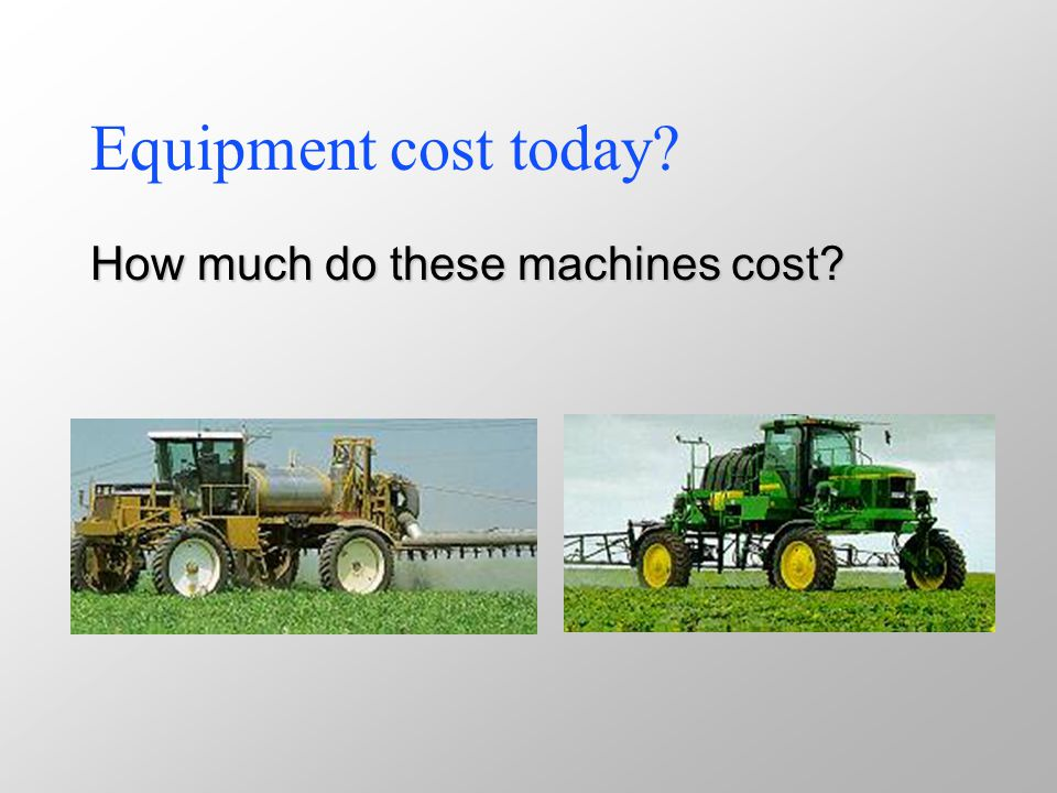 Equipment cost today How much do these machines cost