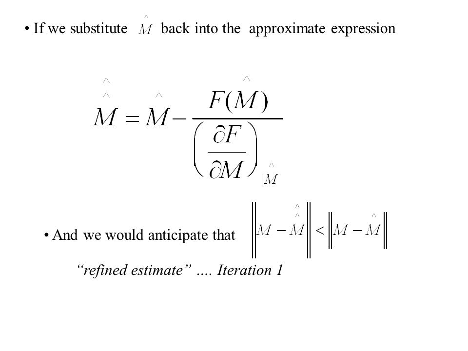 "First Order approximation of solution for M However; one would anticipate that ""Hat"" indicates that solution is no longer exact ""estimate is closer th"