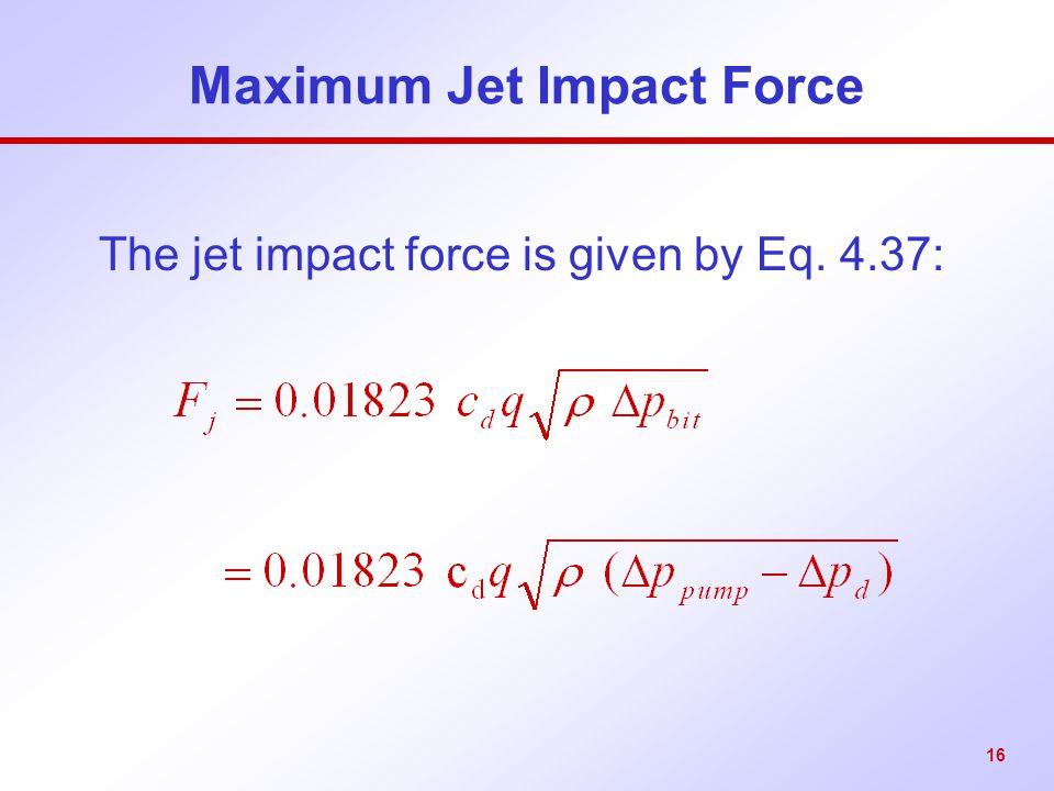 16 Maximum Jet Impact Force The jet impact force is given by Eq. 4.37: