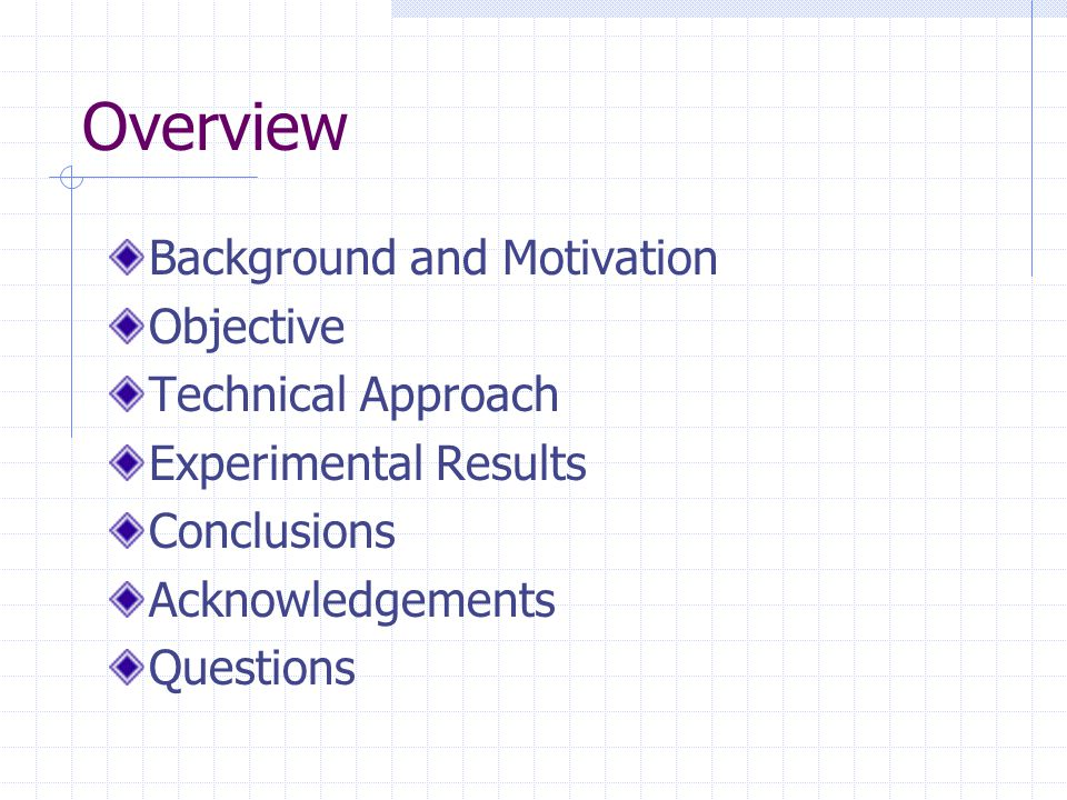 Overview Background and Motivation Objective Technical Approach Experimental Results Conclusions Acknowledgements Questions