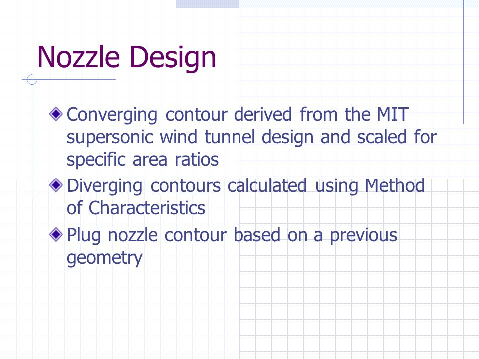 Nozzle Design Converging contour derived from the MIT supersonic wind tunnel design and scaled for specific area ratios Diverging contours calculated