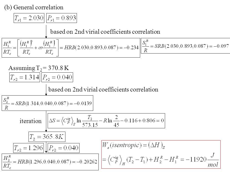 (b) General correlation based on 2nd virial coefficients correlation Assuming T 2 = 370.8 K based on 2nd virial coefficients correlation iteration