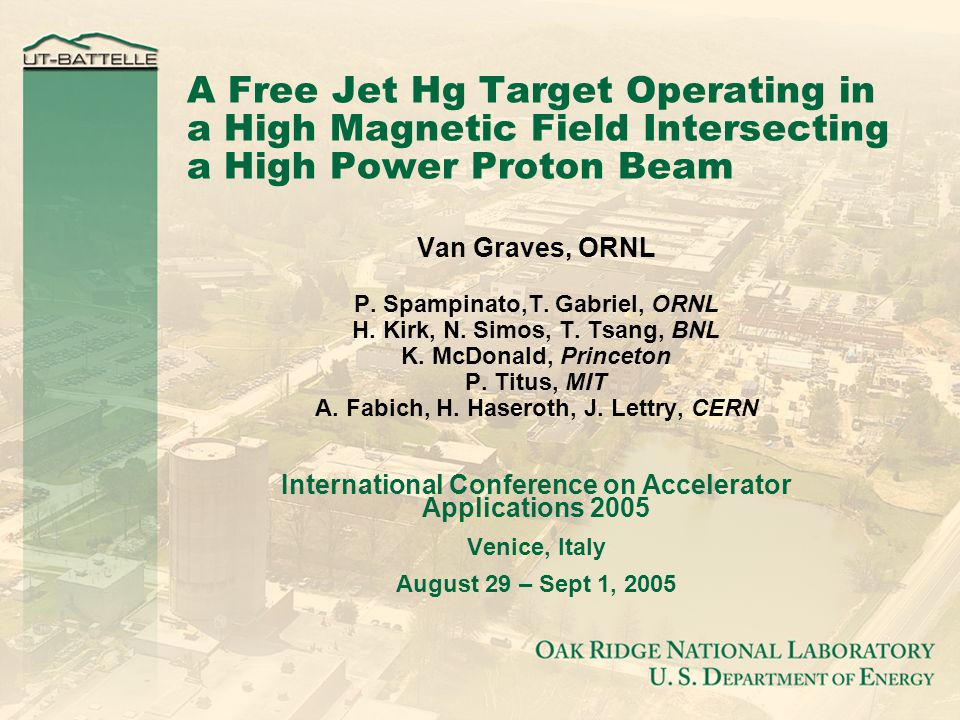 A Free Jet Hg Target Operating in a High Magnetic Field Intersecting a High Power Proton Beam Van Graves, ORNL P.