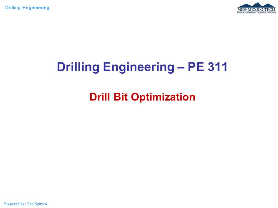 Drilling Engineering Prepared by: Tan Nguyen Significant increases in ROP can be achieved through the proper choice of bit nozzle.