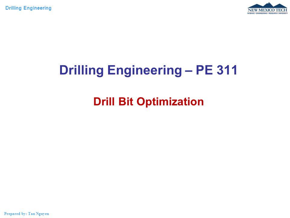 Drilling Engineering Prepared by: Tan Nguyen Drilling Engineering – PE 311 Drill Bit Optimization
