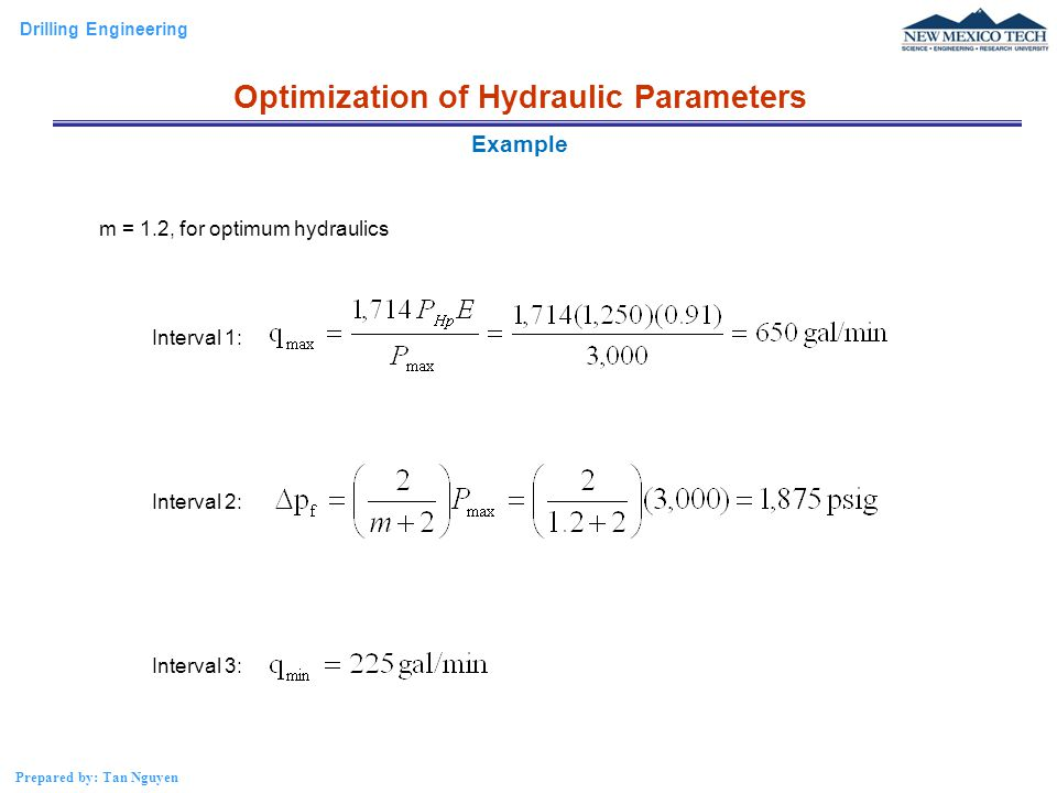Drilling Engineering Prepared by: Tan Nguyen m = 1.2, for optimum hydraulics Interval 1: Interval 2: Interval 3: Example Optimization of Hydraulic Par
