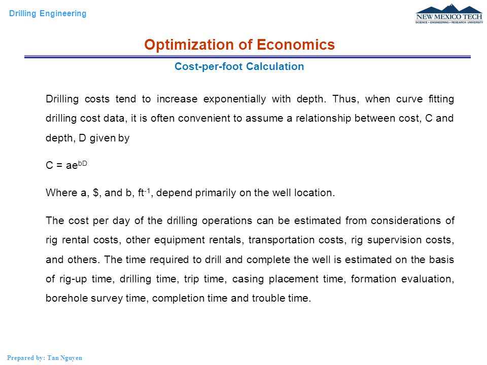 Drilling Engineering Prepared by: Tan Nguyen Drilling costs tend to increase exponentially with depth. Thus, when curve fitting drilling cost data, it