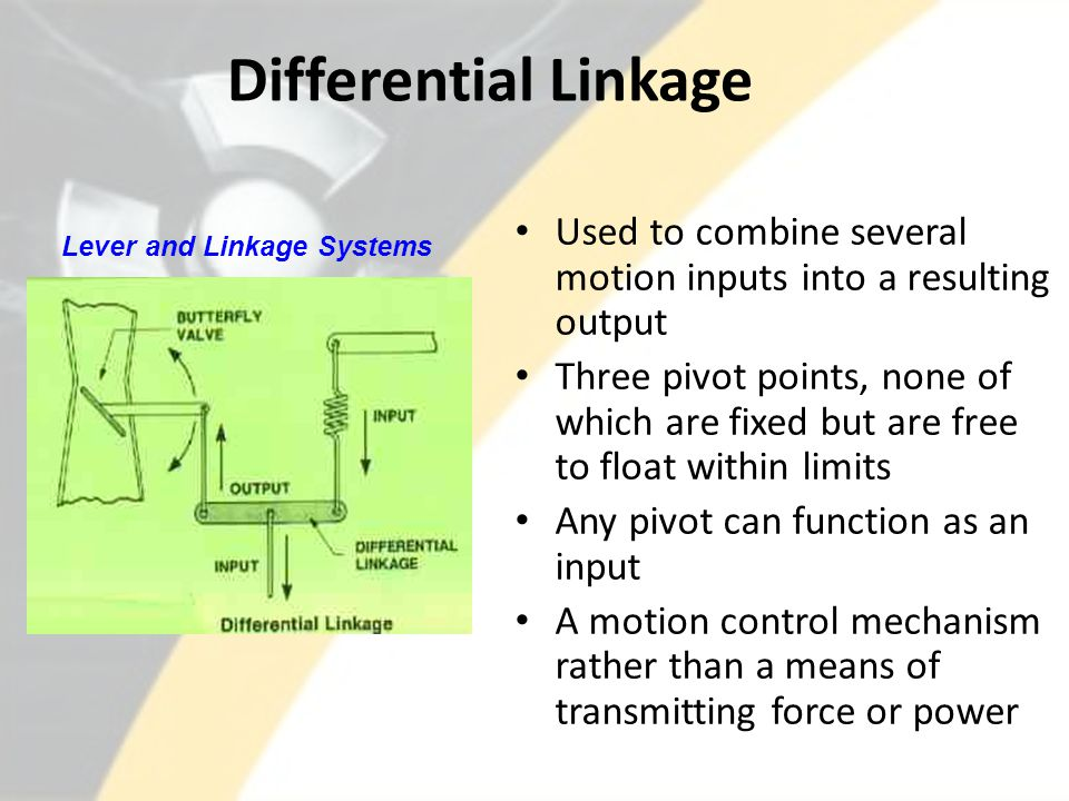 Differential Linkage Used to combine several motion inputs into a resulting output Three pivot points, none of which are fixed but are free to float w