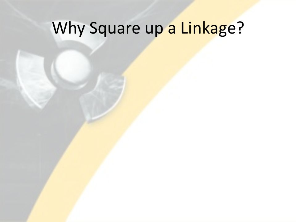 Why Square up a Linkage?
