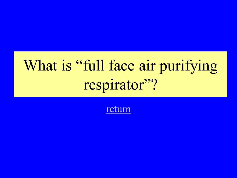 This is the five- word name for this type of PPE. (FFAPR)