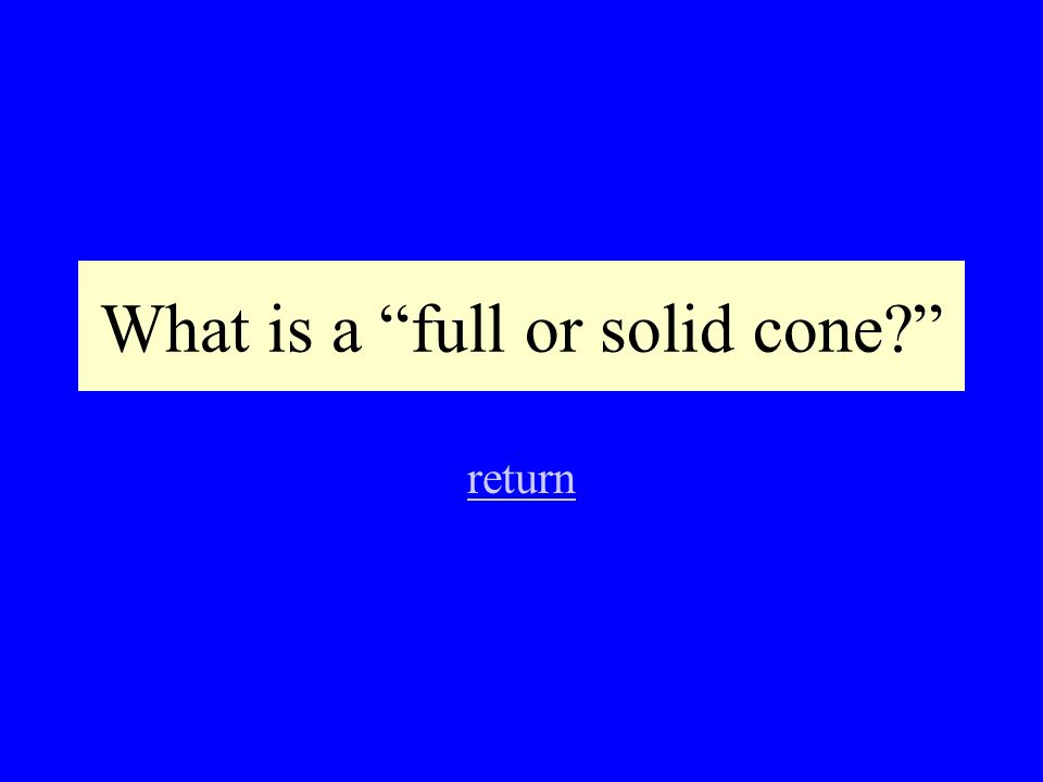 What is a full or solid cone? return