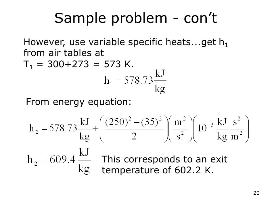 20 Sample problem - con't However, use variable specific heats...get h 1 from air tables at T 1 = 300+273 = 573 K.