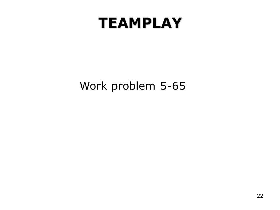 22 TEAMPLAY Work problem 5-65