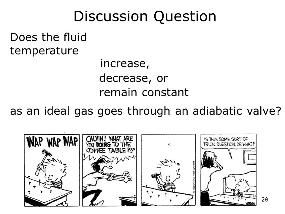 29 Discussion Question Does the fluid temperature increase, decrease, or as an ideal gas goes through an adiabatic valve.