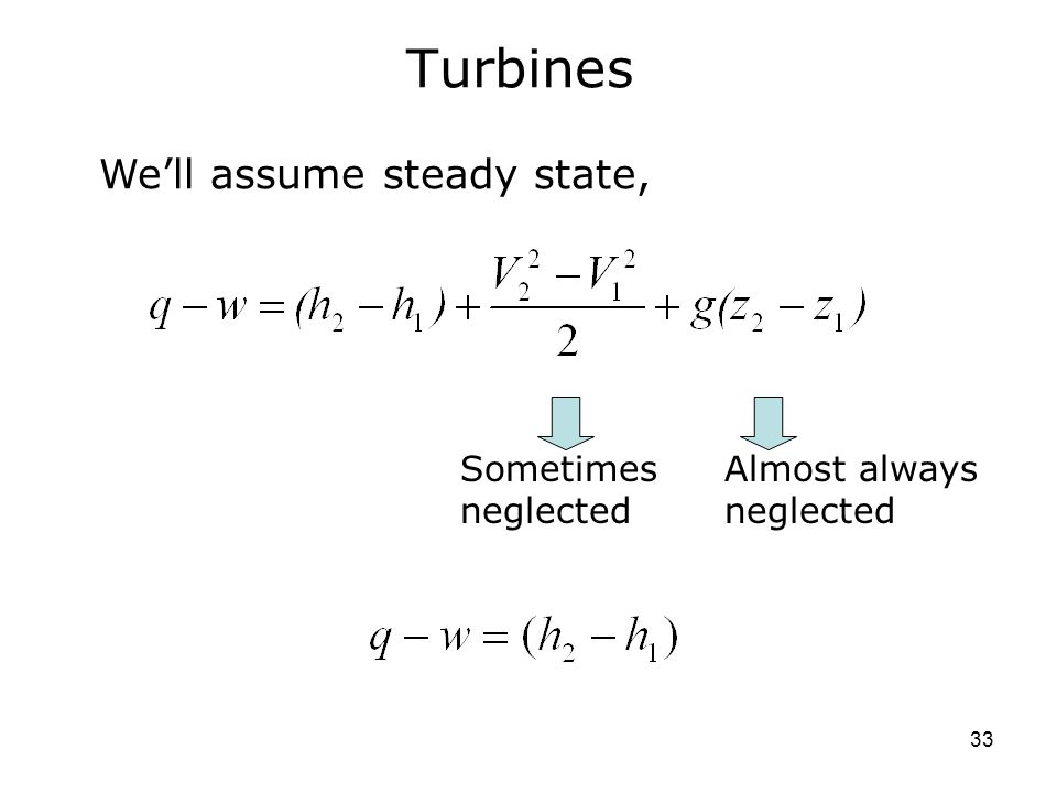 33 Turbines Sometimes neglected Almost always neglected We'll assume steady state,