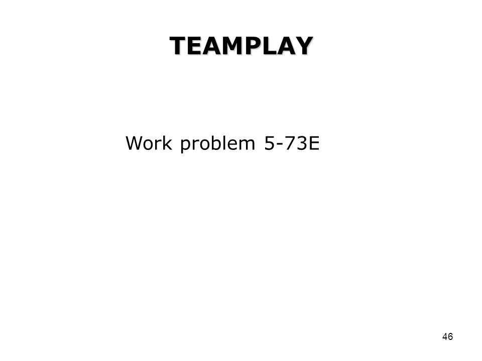 46 TEAMPLAY Work problem 5-73E